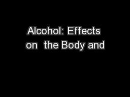 Alcohol: Effects on  the Body and