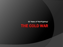 The Cold War 50 Years of �Not-Fighting�