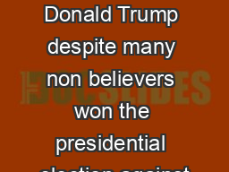 Donald Trump In 2016 Donald Trump despite many non believers won the presidential election against