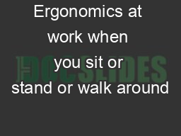 Ergonomics at work when you sit or stand or walk around PDF document - DocSlides