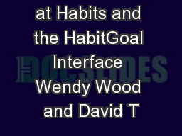 A New Look at Habits and the HabitGoal Interface Wendy Wood and David T