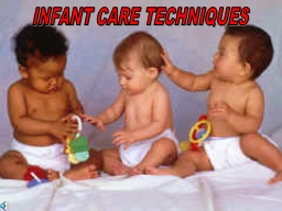 INFANT CARE TECHNIQUES How should baby be held?...