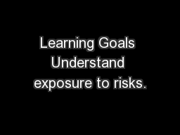 Learning Goals Understand exposure to risks.