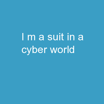 I�m a Suit in a 					Cyber World!