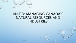 Unit 3: Managing Canada's natural resources and industries PowerPoint PPT Presentation