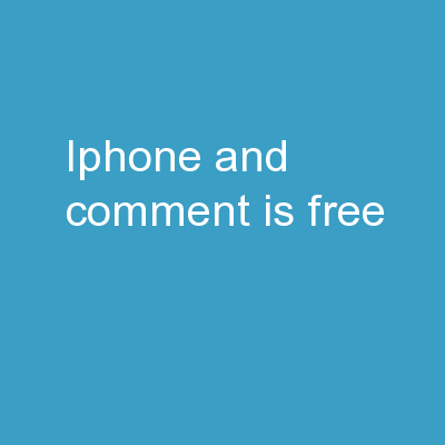 Iphone and Comment Is Free