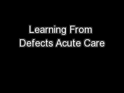 Learning From Defects Acute Care