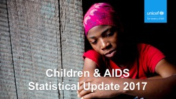 Children & AIDS  Statistical Update 2017