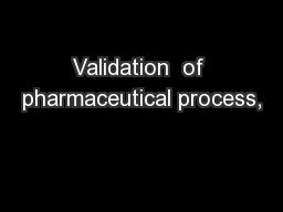 Validation  of pharmaceutical process,