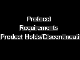 Protocol Requirements for Product Holds/Discontinuations