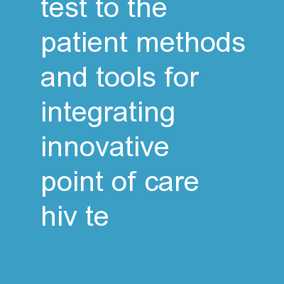 Bringing the test to the patient: methods and tools for integrating innovative point-of-care HIV te