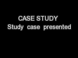 CASE STUDY Study  case  presented PowerPoint PPT Presentation