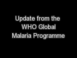 Update from the  WHO Global Malaria Programme