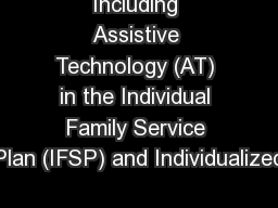 Including Assistive Technology (AT) in the Individual Family Service Plan (IFSP) and Individualized PowerPoint PPT Presentation