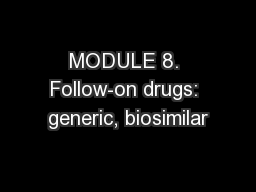 MODULE 8. Follow-on drugs: generic, biosimilar