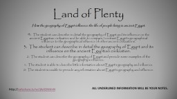 Land of Plenty 4:   The student can describe in detail the geography of Egypt and its influence on