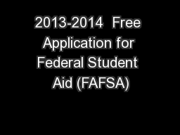 2013-2014  Free Application for Federal Student Aid (FAFSA)