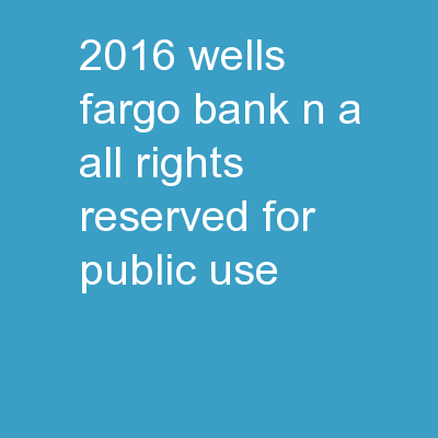 © 2016 Wells Fargo Bank, N.A. All rights reserved. For public use.