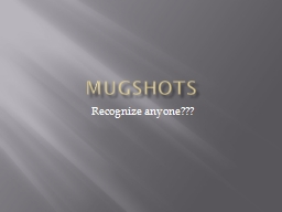 MUGSHOTS Recognize anyone??? PowerPoint PPT Presentation