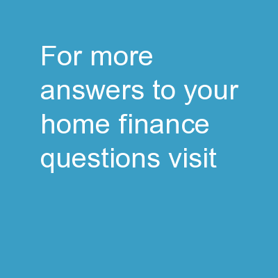 For more answers to your home finance questions, visit