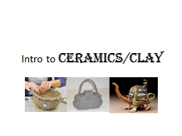 Intro to  Ceramics/Clay Clay Makes up 75% of the earth's land mass!!