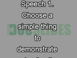 Demonstration Speech 1. Choose a simple thing to demonstrate (no food) PowerPoint PPT Presentation