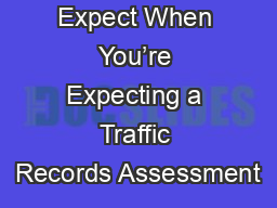 What to Expect When You're Expecting a Traffic Records Assessment