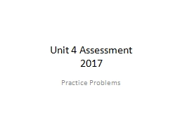 Unit 4 Assessment 2017 Practice Problems
