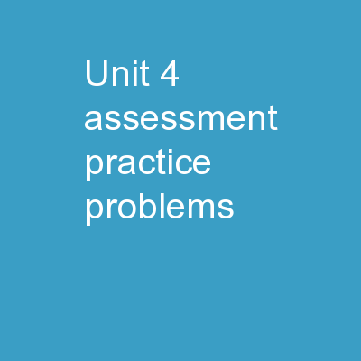 Unit 4 Assessment Practice Problems