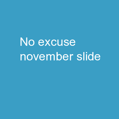 No Excuse November Slide