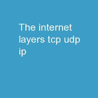The Internet! Layers, TCP, UDP, IP