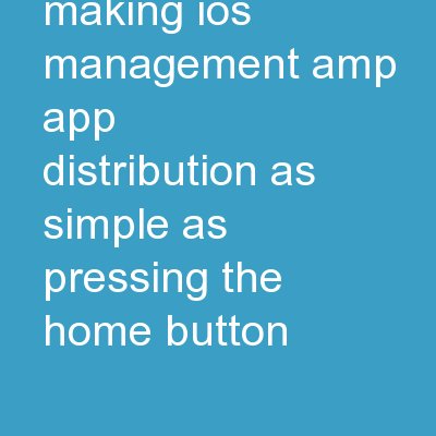 iPad Simple: Making iOS Management & App Distribution As Simple As Pressing the Home Button PowerPoint PPT Presentation