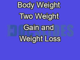 Body Weight Two Weight Gain and Weight Loss