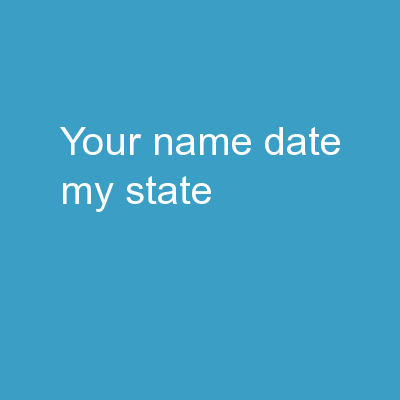Your Name Date My  State: