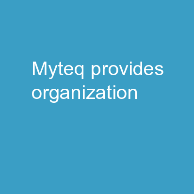 MyTEq    provides   organization