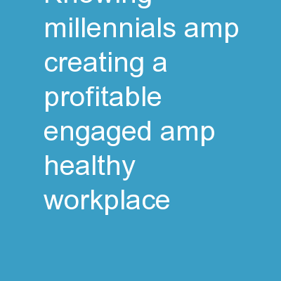 Knowing Millennials & creating a profitable, engaged & healthy workplace