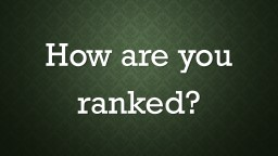 How are you ranked? Which ranking systems do we have control over, in terms of participation?