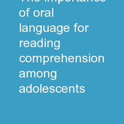 The Importance of Oral Language for Reading Comprehension Among Adolescents PowerPoint PPT Presentation