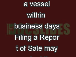 Vessel Report of Sale Use this form to report the sale gift or trade of a vessel within  business days Filing a Repor t of Sale may protect the seller from civil liability if the buyer does not transf