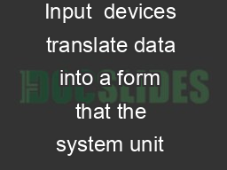 Chapter 6 Input  devices translate data into a form that the system unit can process