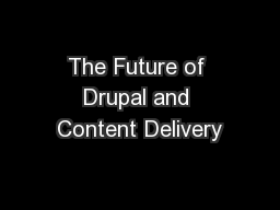 The Future of Drupal and Content Delivery
