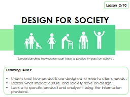Learning Aims:  Understand how products are designed to meet a clients needs .