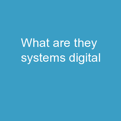 What are they? Systems Digital
