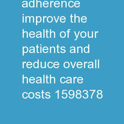 Medication Adherence Improve the health of your patients and reduce overall health care costs