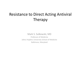 Resistance to Direct Acting Antiviral Therapy