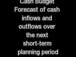 Cash Budget Forecast of cash inflows and outflows over the next short-term planning period