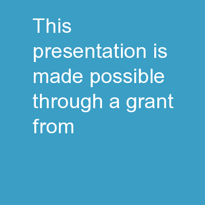 This presentation is made possible through a grant from