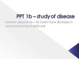 PPT  1b – study of disease