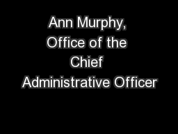 Ann Murphy, Office of the Chief Administrative Officer PowerPoint PPT Presentation