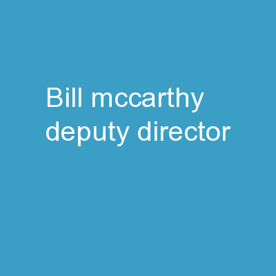 Bill McCarthy Deputy Director